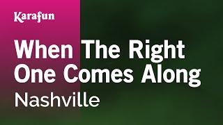 Karaoke When The Right One Comes Along - Nashville *