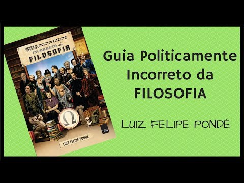Guia Politicamente Incorreto da FILOSOFIA - Luiz Felipe PONDÉ