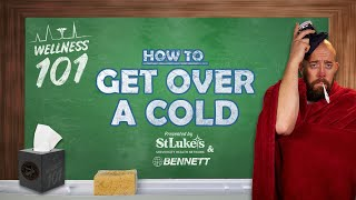 Wellness 101 - How to Get Over a Cold