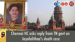 Chennai HC Asks Reply From TN Govt On Jayalalithaas Death Case