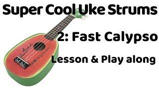 "SUPER COOL UKE STRUMS #2: ""Fast Calypso"" (SONGSHEET & PLAY-ALONG)"