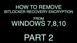 How to remove BitLocker recovery encryption from windows 7, 8, 10 - PART 2