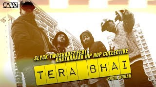 Tera Bhai - Slyck TwoshadeZ feat. Khatarnaak Hip Hop Collective (Sun J, Jinn & Shan Krozy)