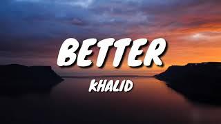 Khalid   Better ( Lyric )