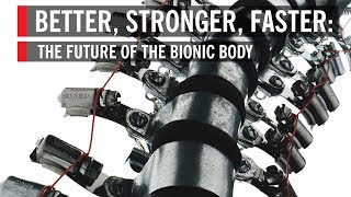Better, Stronger, Faster: The Future of the Bionic Body
