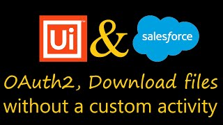 UiPath automation for Salesforce | REST API commands | OAuth2 | Download files | Without activity