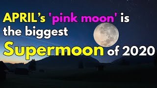 April's 'pink moon' is the biggest supermoon of 2020