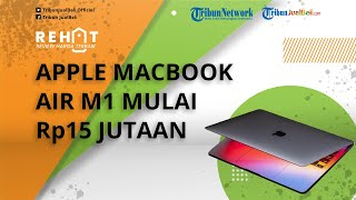 REHAT: Apple MacBook Air M1 Mulai Rp15 Jutaan, Cek Harga dan Spesifikasinya per Oktober 2021