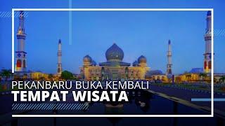 PSBB Riau Tidak akan Diperpanjang, Pekanbaru Siap Kembali Membuka 117 Tempat Wisata