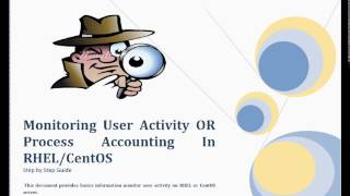 How to monitor user activity , performing process accounting on RHEL/CentOS 7 ?