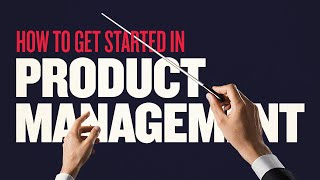 Product Management - What is PM and How to Start?