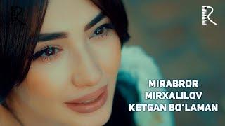 Mirabror Mirxalilov - Ketgan bo