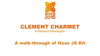 """A walk-through of Haxe JS Kit"" by Clément Charmet"