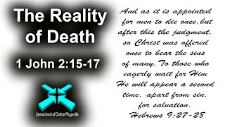 The Reality of Death – Lord's Day Sermons – May 17 2020 – 1 John 2:15-17