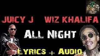 Juicy J & Wiz Khalifa - All Night [ Lyrics ]