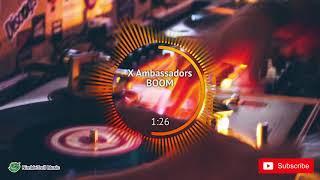 ► X Ambassadors   BOOM [Rock]