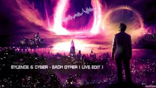 Sylence & Cyber - Each Other (Live Edit) [HQ Free]