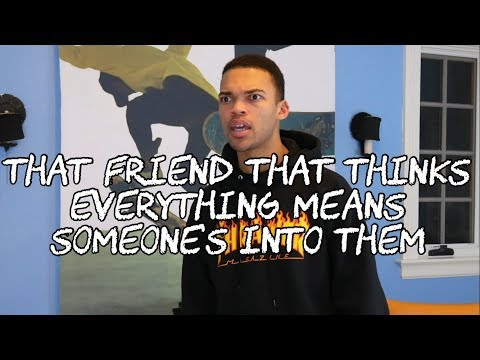 That Friend That Thinks EVERYTHING Means Someone's Into Them