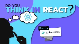 5 Steps to THINK in React and Easily Create a ReactJS App From Scratch! (Bonus: Tailwind CSS)