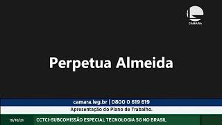 CCTCI-SUBCOMISSÃO ESPECIAL TECNOLOGIA 5G NO BRASIL - Apresentação do Plano de Trabalho. - 19/10/2021 11:00