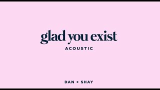 Dan + Shay Glad You Exist (Acoustic)