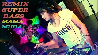 DJ REMIX PALING ENAK -BreakBeat Full Bass Super Mama Muda.