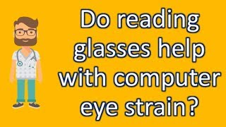Do reading glasses help with computer eye strain ? | Best Health FAQ Channel