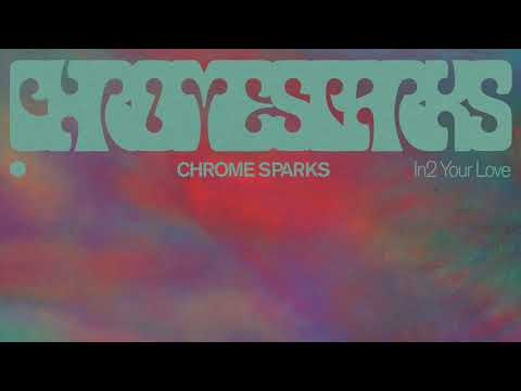 Chrome Sparks - 'In2 Your Love'