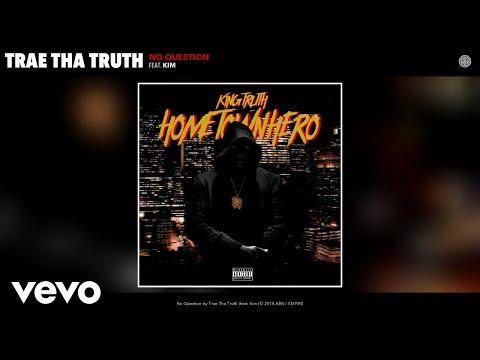 Trae Tha Truth - No Question (Audio) ft. Kim