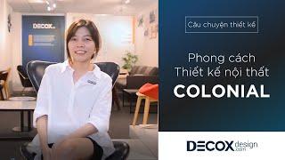 [Câu chuyện thiết kế] - Phong cách thiết kế nội thất colonial