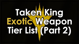 Destiny Taken King Exotic Weapon Tier List - Part 2