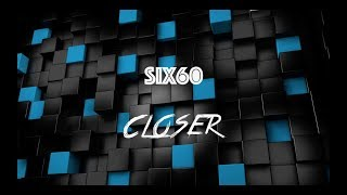Six60   Closer   With Lyrics