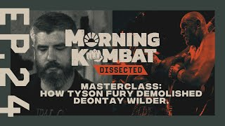 Masterclass: How Tyson Fury Demolished Deontay Wilder | MORNING KOMBAT: DISSECTED | EP 24