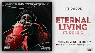 Lil Poppa - Eternal Living Ft. Polo G (Under Investigation 2)