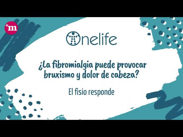 ¿La fibromialgia puede provocar bruxismo y dolor de cabeza? - Onelife - Tu clínica para el dolor