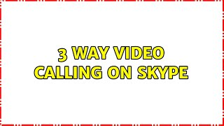 3 way video calling on skype (4 Solutions!!)