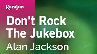 Karaoke Don't Rock The Jukebox - Alan Jackson *