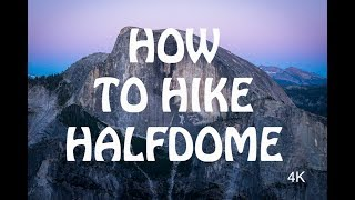 How To Hike Halfdome 4K
