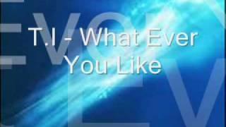 T.I - What Ever You Like w/ Lyrics