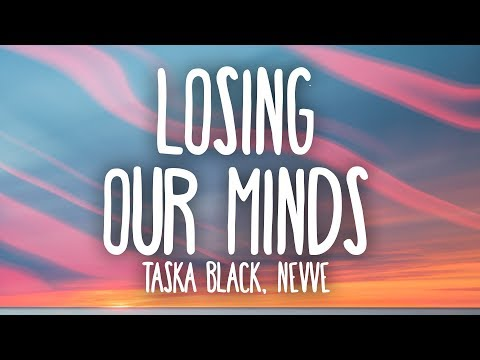 Taska Black – Losing Our Minds (Lyrics) Ft. Nevve
