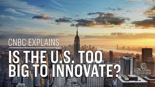 Is the U.S. too big to innovate? | CNBC Explains