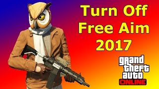 Turn Off Free Aim :  Grand Theft Auto Online : 2017