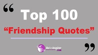 Top 100 Friendship Quotes – Short And Meaningful Friendship Quotes