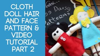 Cloth Doll Hair And Face Pattern & Video Tutorial Part 2