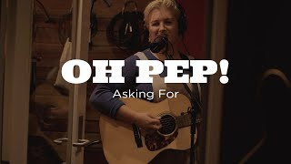 Oh Pep!   Asking For