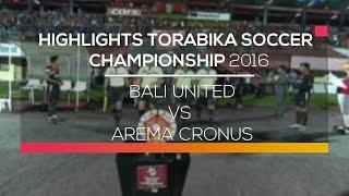 Highlights Bali United Vs Arema Cronus  Torabika Soccer Championship 2016