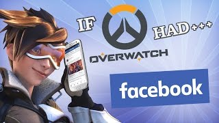 IF OVERWATCH HAD FACEBOOK