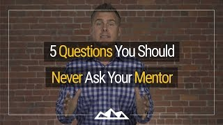 5 Questions You Should Never Ask Your Mentor | Dan Martell
