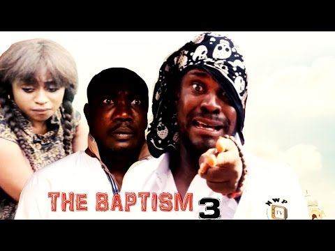 The Baptism (Pt. 3) [Starr. Columus Irisonga, Alaso Wariboko, Jerry Okpan, Queen Wokoma, Chydon Charles, Modelyn O. Iyoyo, James E. Enoch]