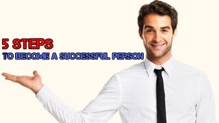 How To Become A Successful Person 5 Steps  Successful Vs Unsuccessful People